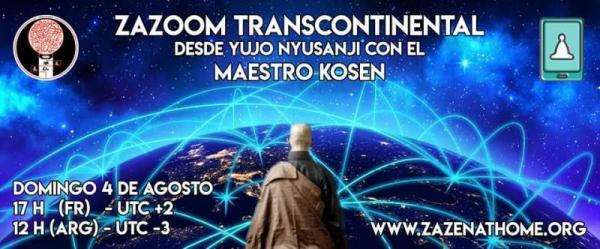 Zazoom Transcontinental desde YujoNyuzanji, con el Maestro Kosen,  Domingo 4 de agosto, 17H UTC+2, 12H UTC-3