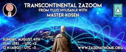 Zazoom Transcontinental with master Kosen from YujoNyuzanji, Sunday August 4ht, 17H UTC+2, 12H UTC-3