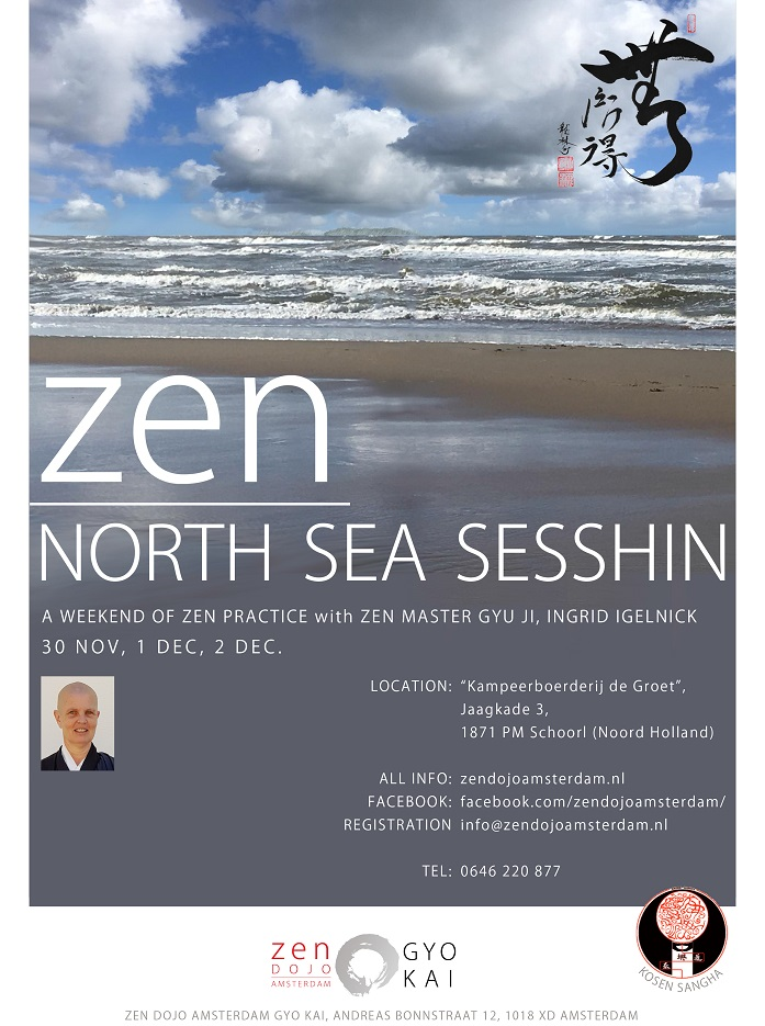 NORTH SEA SESSHIN: 2 1/2 days: 30 November till 2 December 2018. Two and a half days of intensive zen practice under the direction of zen master GYU JI, (Ingrid Igelnick).